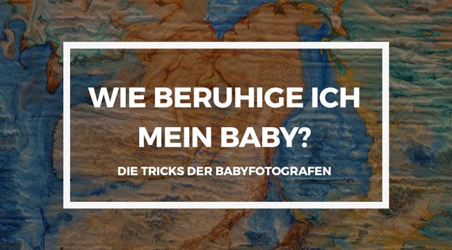 Die Tricks der Babyfotografen – wie beruhige ich mein Baby?